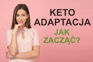 ketoadaptacja, keto adaptacja, jak zacząć dietę ketogeniczną, ketoza, ketomaniak.pl