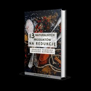 13 Naturalnych Produktów Na Redukcję, ketomaniak.pl, ketoza, redukcja tkanki tłuszczowej
