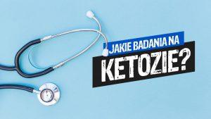 jakie badania na ketozie, badania na keto, badania na ketozie, badania na diecie ketogenicznej, ketomaniak.pl